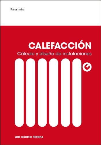 Calefacción: Cálculo y diseño de instalaciones por Luis Osorio Pereira