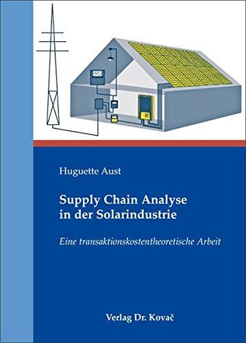 Supply Chain Analyse in der Solarindustrie: Eine transaktionskostentheoretische Arbeit (Strategisches Management)