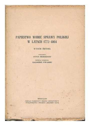 papiestwo-wobec-sprawy-polskiej-w-latach-1772-1864-wybor-zrodel-opracowal-otton-beiersdorf-wstepem-p