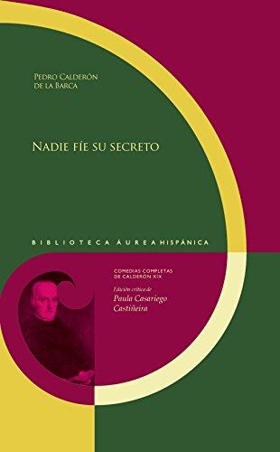 Nadie fíe su secreto / Pedro Calderón de la Barca ; edición crítica de Paula Casariego Castiñeira. (Biblioteca Áurea Hispánica) por Pedro Calderón de la Barca