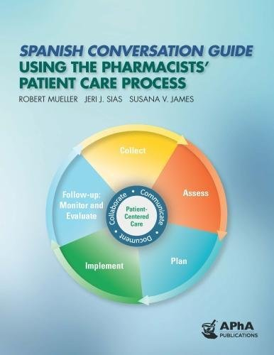 Spanish Conversation Guide Using the Pharmacists' Patient Care Process por Robert M. Mueller