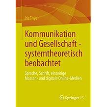 Kommunikation und Gesellschaft - systemtheoretisch beobachtet: Sprache, Schrift, einseitige Massen- und digitale Online-Medien