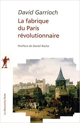 La fabrique du Paris rvolutionnaire de Daniel ROCHE (Postface),David GARRIOCH ,Christophe JAQUET (Traduction) ( 5 fvrier 2015 )