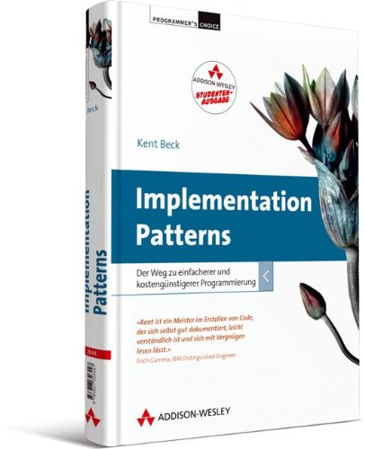 Implementation Patterns - Studentenausgabe: Der Weg zu einfacherer und kostengünstigerer Programmierung (Programmer's Choice)