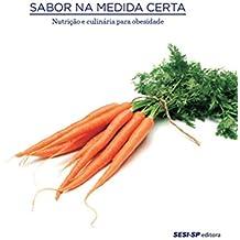 Sabor na medida certa - nutrição e culinária para obesidade (Alimente-se bem)
