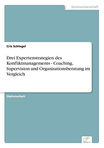 Drei Expertenstrategien des Konfliktmanagements - Coaching, Supervision und Organisationsberatung im Vergleich