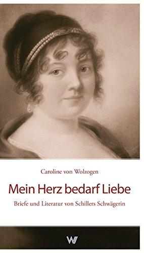Mein Herz bedarf Liebe: Briefe und Literatur von Schillers Schwägerin.