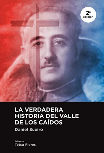 La verdadera historia del Valle de los Caídos [2ª edición]