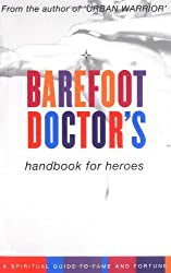 Barefoot Doctor's Handbook for Heroes: Spiritual Guide to Fame and Fortune