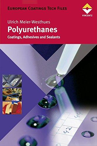 Polyurethanes: Coatings, Adhesives and Sealants. European Coatings Tech Files por Ulrich Meier-Westhues