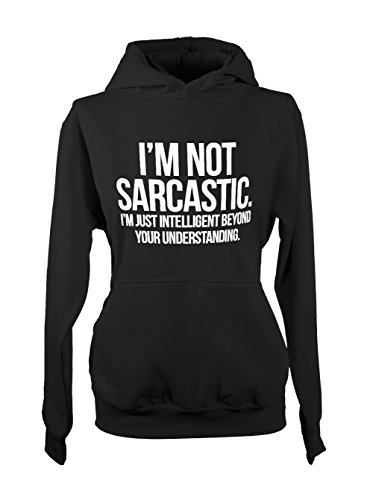 I'm Not Sarcastic I'm Intelligent Smart Amusant Femme Capuche Sweatshirt Noir