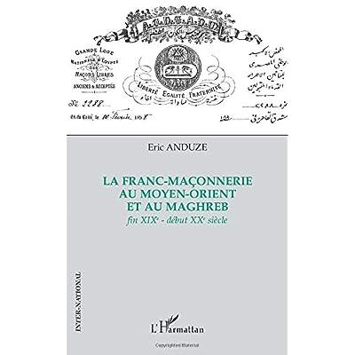 La franc-maçonnerie au Moyen-Orient et au Maghreb: Fin XIXe - début XXe siècle