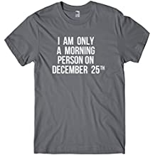 I Am Only A Morning Person On December 25th Mens Funny Unisex Christmas T-Shirt