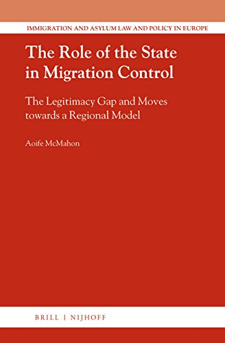The Role of the State in Migration Control: The Legitimacy Gap and Moves Towards a Regional Model (Immigration and Asylum Law and Policy in Europe, Band 40)