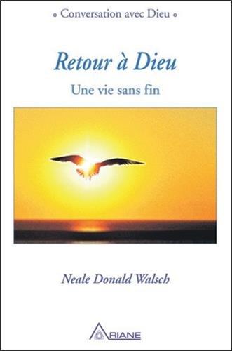 Retour à Dieu - Une vie sans fin par Neale Donald Walsch