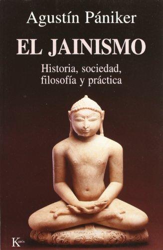 El Jainismo: Historia, sociedad, filosofía y práctica: Historia, Sociedad, Filosofia Y Practica (Sabiduría Perenne) por Agustín Vilaplana Pániker