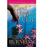 [Burned: A Regan Reilly Mystery] [by: Carol Higgins Clark]