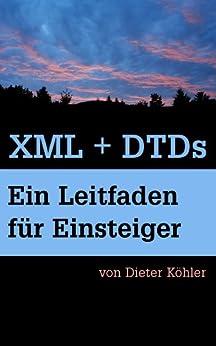 XML + DTDs: Ein Leitfaden für Einsteiger von [Köhler, Dieter]