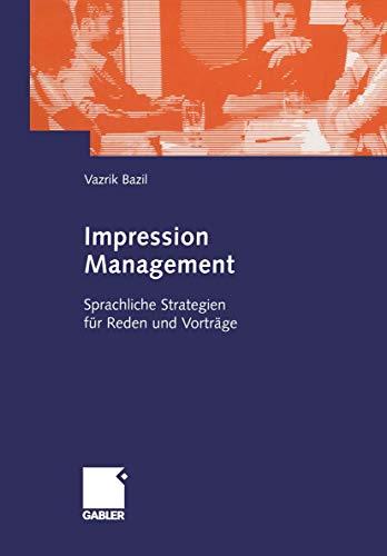Impression Management: Sprachliche Strategien für Reden und Vorträge: Sprachliche Strategien in Reden Und Vortragen