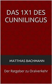 Das 1x1 des Cunnilingus: Der Ratgeber zu Oralverkehr von [Bachmann, Matthias]