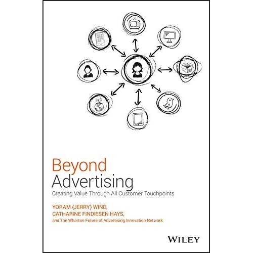 Beyond Advertising: Creating Value Through All Customer Touchpoints by Yoram (Jerry) Wind Catharine Findiesen Hays(2016-02-15)