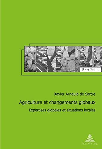 Agriculture et changements globaux: Expertises globales et situations locales par Xavier Arnauld de Sartre
