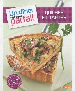 UN DINER PRESQUE PARFAIT QUICHES ET TARTES de M6 Editions ( 23 mars 2011 )