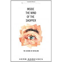 Inside the Mind of the Shopper: The Science of Retailing by Herb Sorensen (2009-05-16)