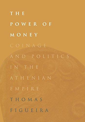 The Power of Money: Coinage and Politics in the Athenian Empire (Altes Geld Und Münzen)