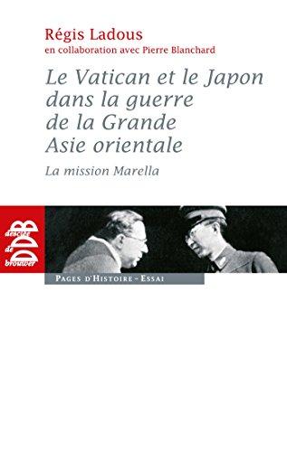 Le Vatican et le Japon dans la guerre de la Grande Asie orientale: La mission Marella par Pierre Blanchard
