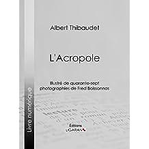 L'Acropole: Illustré de quarante-sept photographies de Fred Boissonnas