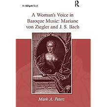 A Woman? Voice in Baroque Music: Mariane von Ziegler and J.S. Bach