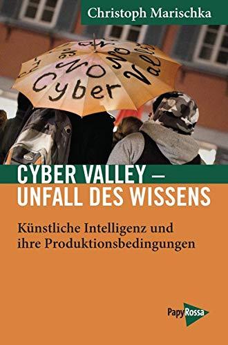Cyber Valley - Unfall des Wissens: Künstliche Intelligenz und ihre Produktionsbedingungen - Am Beispiel Tübingen