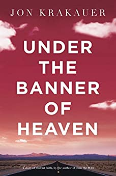Under The Banner of Heaven: A Story of Violent Faith (English Edition) par [Krakauer, Jon]