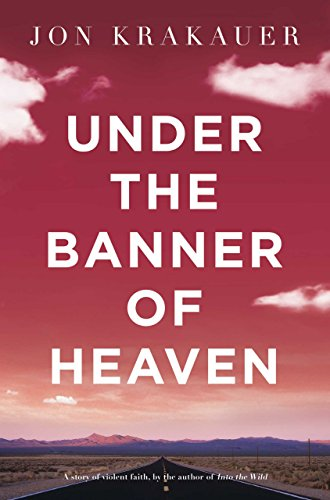 Under The Banner of Heaven: A Story of Violent Faith (English Edition) por Jon Krakauer