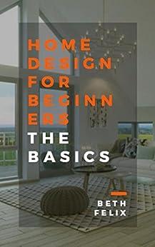 Home Design For Beginners ; The Basic por Beth Felix epub