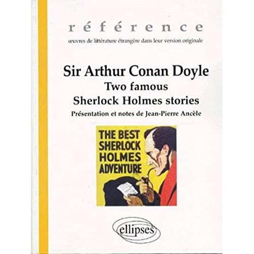 Sir Arthur Conan Doyle : Two famous Sherlock Holmes stories