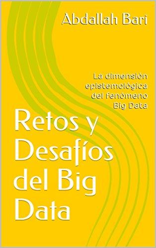 Retos y Desafíos del Big Data: La dimensión epistemológica del fenómeno  Big Data (Capítulo 1) por Abdallah Bari