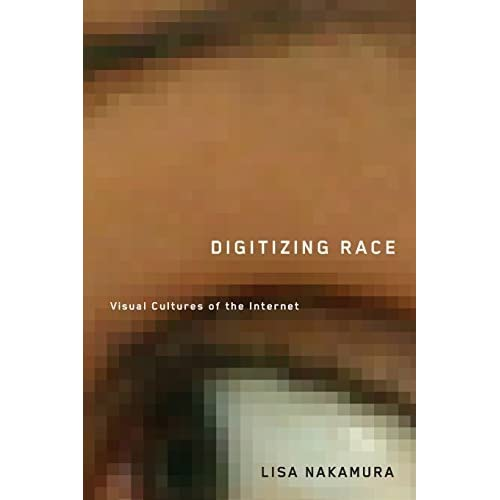 Digitizing Race: Visual Cultures of the Internet (Electronic Mediations) by Lisa Nakamura (2007-12-20)