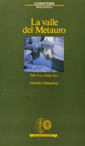 La valle del Metauro. Dalla foce a Borgo Pace