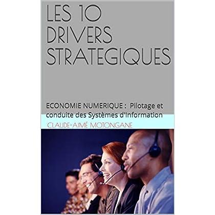 LES 10 DRIVERS STRATEGIQUES: ECONOMIE NUMERIQUE : Pilotage et conduite des Systèmes d'Information