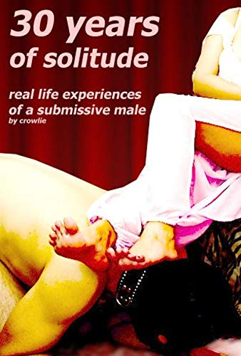 30 years of solitude: real life experiences of a submissive male (English Edition)