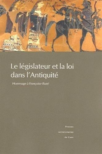 Le lgislateur et la loi dans l'Antiquit : Hommage  Franoise Ruz de Elizabeth Deniaux (26 mai 2005) Broch