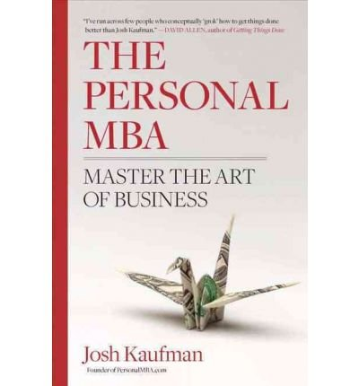 [(The Personal MBA: Master the Art of Business )] [Author: Josh Kaufman] [Feb-2011]