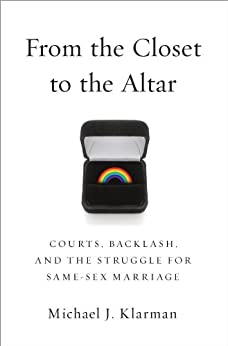 From the Closet to the Altar: Courts, Backlash, and the Struggle for Same-Sex Marriage von [Klarman, Michael J.]