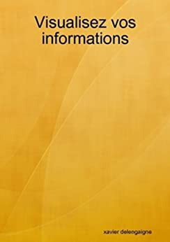 Visualisez vos informations par [Delengaigne, Xavier]