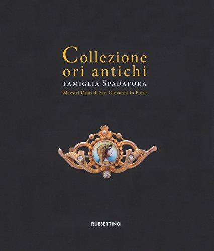 Collezione ori antichi. Famiglia Spadafora maestri orafi si San Giovanni in Fiore. Ediz. ridotta