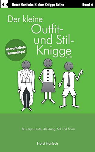 Der kleine Outfit- und Stil-Knigge 2100: Business-Leute, Kleidung, Stil und Form (Der kleine Knigge-Ratgeber)