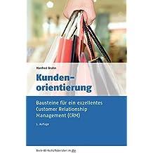 Kundenorientierung: Bausteine für ein exzellentes Customer Relationship Management (CRM) (Beck-Wirtschaftsberater im dtv)