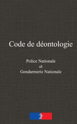 Code de déontologie: de la police nationale et de la gendarmerie nationale